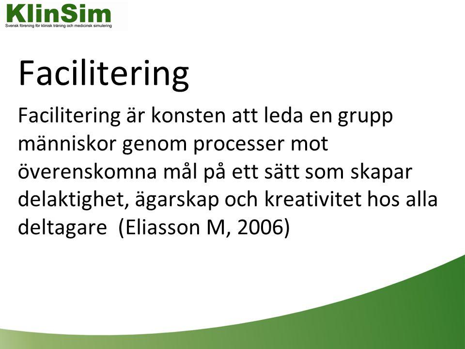 Facilitering Facilitering är konsten att leda en grupp människor genom processer mot överenskomna mål på ett sätt som skapar delaktighet, ägarskap och kreativitet hos alla deltagare (Eliasson M, 2006)
