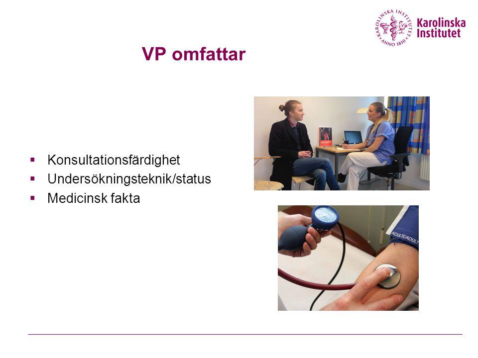 VP omfattar  Konsultationsfärdighet  Undersökningsteknik/status  Medicinsk fakta