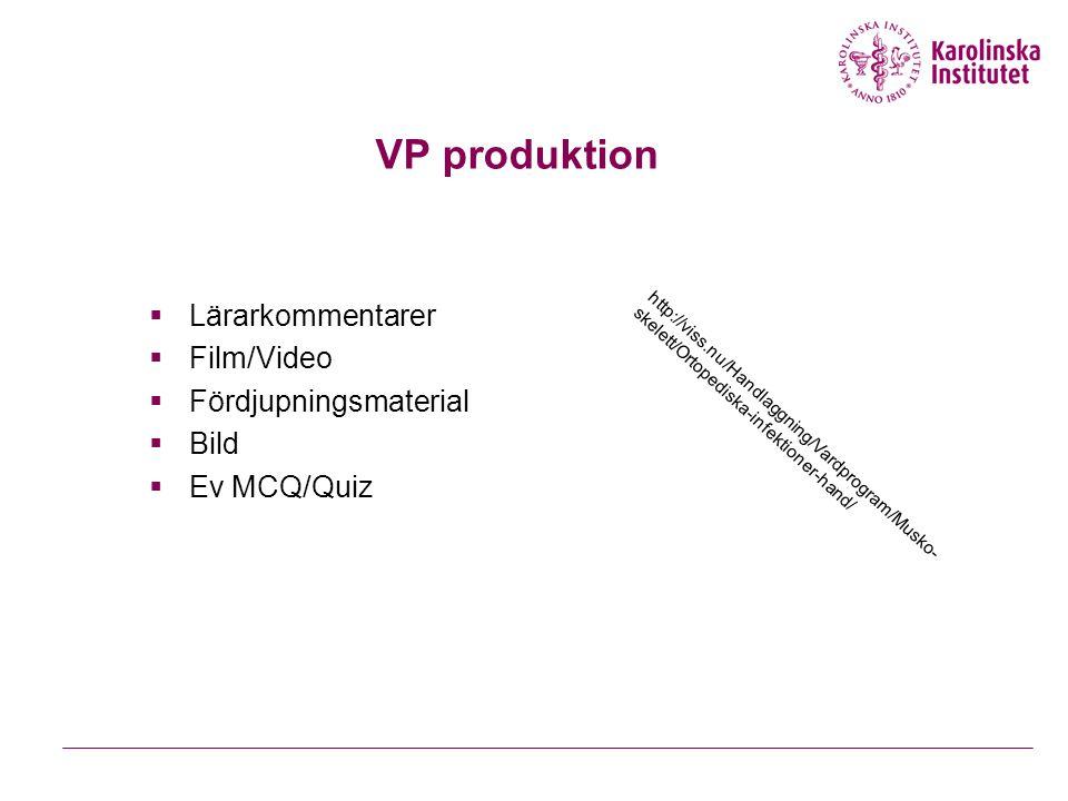 VP produktion  Lärarkommentarer  Film/Video  Fördjupningsmaterial  Bild  Ev MCQ/Quiz http://viss.nu/Handlaggning/Vardprogram/Musko- skelett/Ortop