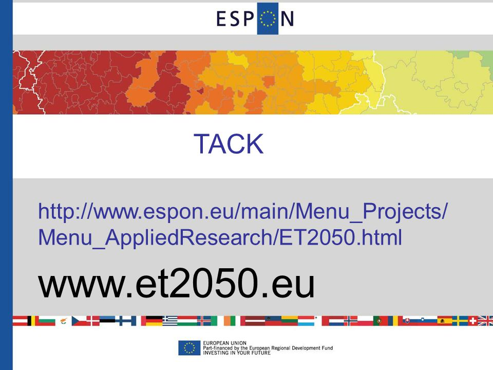 http://www.espon.eu/main/Menu_Projects/ Menu_AppliedResearch/ET2050.html www.et2050.eu TACK !