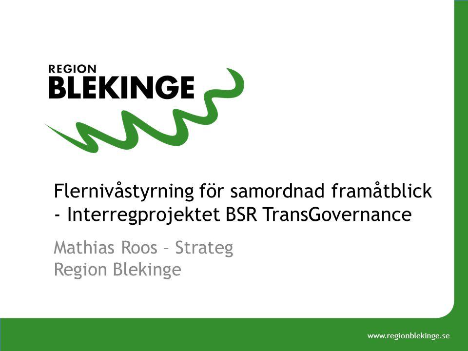 www.regionblekinge.se Flernivåstyrning för samordnad framåtblick - Interregprojektet BSR TransGovernance Mathias Roos – Strateg Region Blekinge