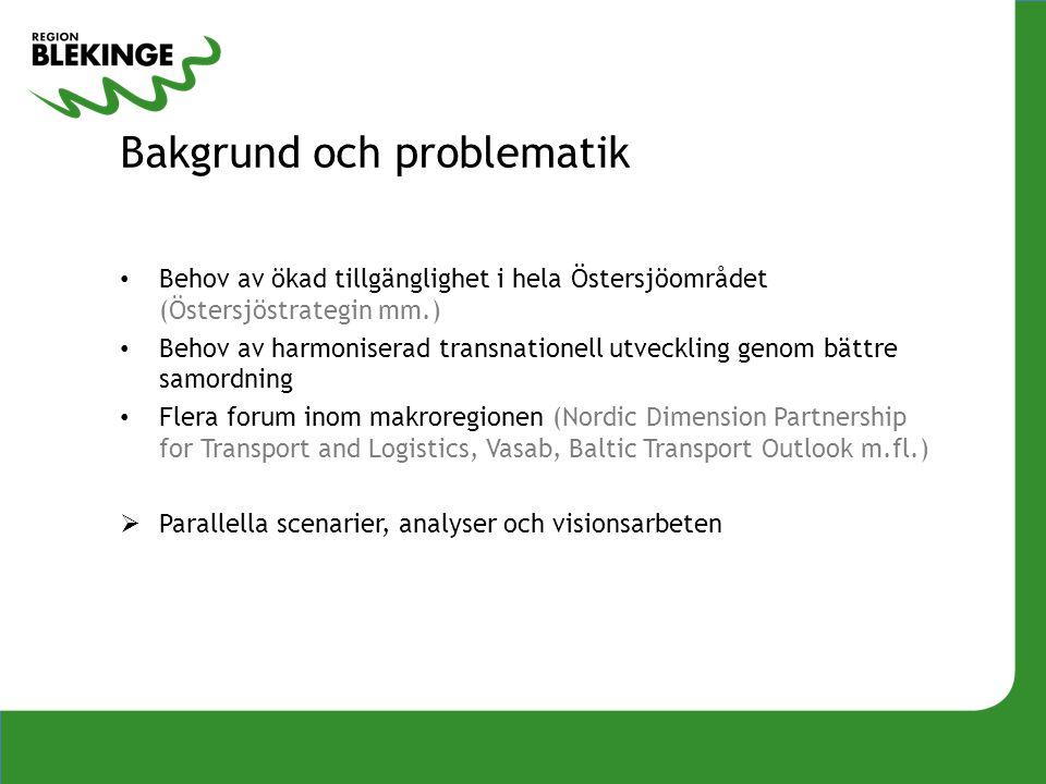 Bakgrund och problematik Behov av ökad tillgänglighet i hela Östersjöområdet (Östersjöstrategin mm.) Behov av harmoniserad transnationell utveckling g
