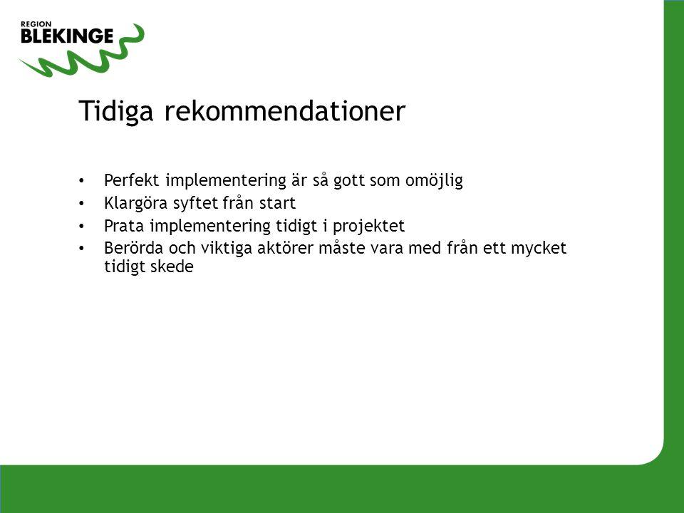 Tidiga rekommendationer Perfekt implementering är så gott som omöjlig Klargöra syftet från start Prata implementering tidigt i projektet Berörda och v
