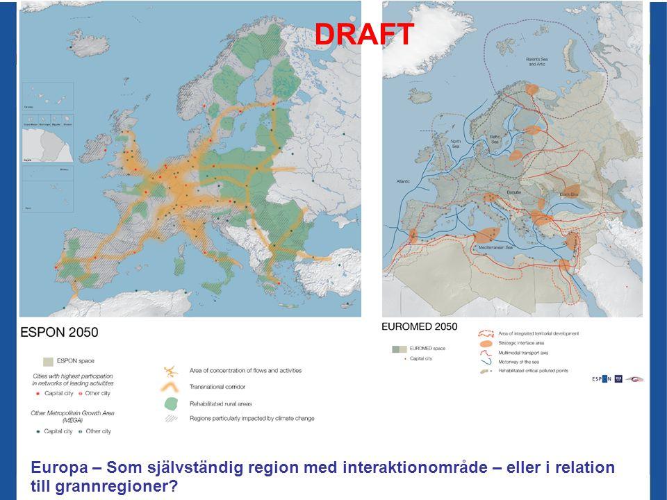 DRAFT Europa – Som självständig region med interaktionområde – eller i relation till grannregioner?