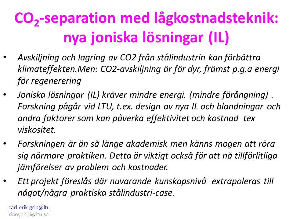 CO 2 -separation med lågkostnadsteknik: nya joniska lösningar (IL) Avskiljning och lagring av CO2 från stålindustrin kan förbättra klimateffekten.Men: CO2-avskiljning är för dyr, främst p.g.a energi för regenerering Joniska lösningar (IL) kräver mindre energi.