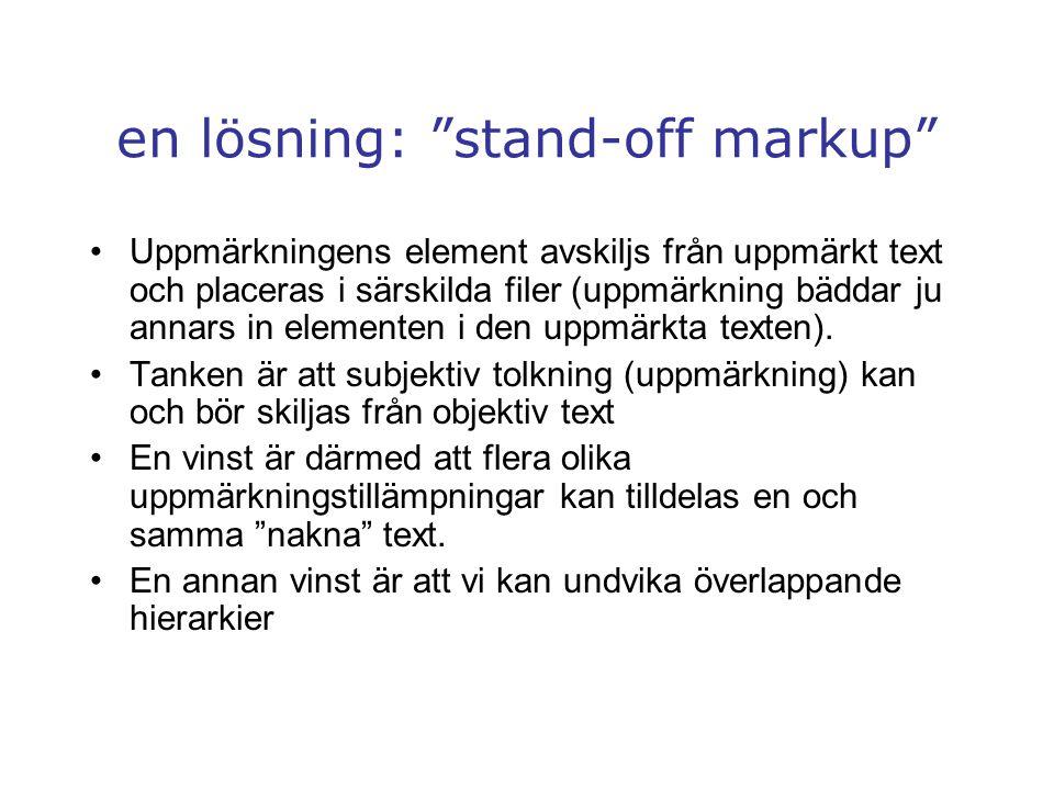 en lösning: stand-off markup Uppmärkningens element avskiljs från uppmärkt text och placeras i särskilda filer (uppmärkning bäddar ju annars in elementen i den uppmärkta texten).