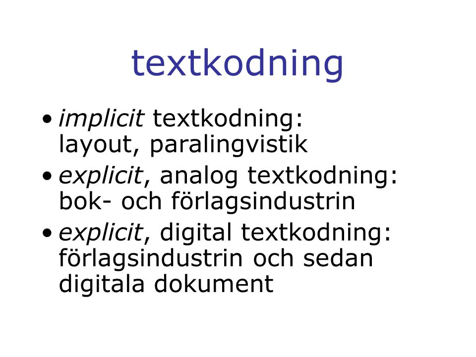 textkodning implicit textkodning: layout, paralingvistik explicit, analog textkodning: bok- och förlagsindustrin explicit, digital textkodning: förlagsindustrin och sedan digitala dokument