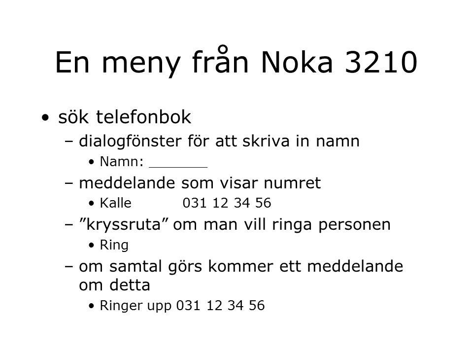 En meny från Noka 3210 sök telefonbok –dialogfönster för att skriva in namn Namn: _______ –meddelande som visar numret Kalle 031 12 34 56 – kryssruta om man vill ringa personen Ring –om samtal görs kommer ett meddelande om detta Ringer upp 031 12 34 56