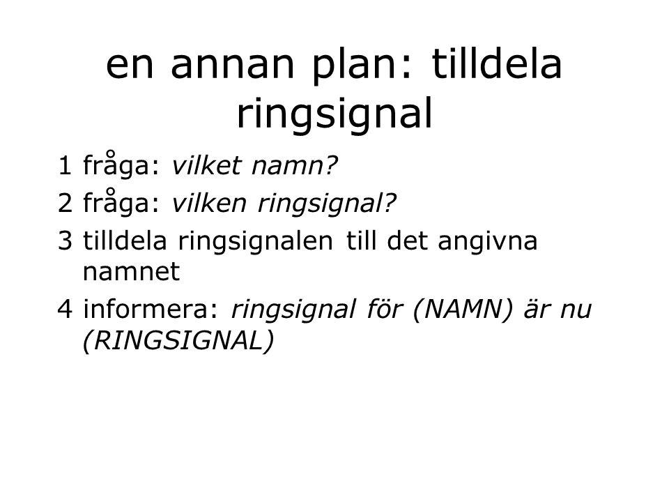 en annan plan: tilldela ringsignal 1 fråga: vilket namn.