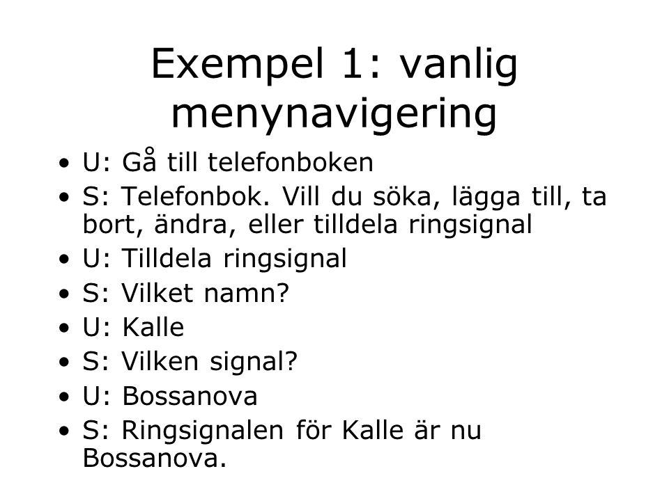 Exempel 1: vanlig menynavigering U: Gå till telefonboken S: Telefonbok.