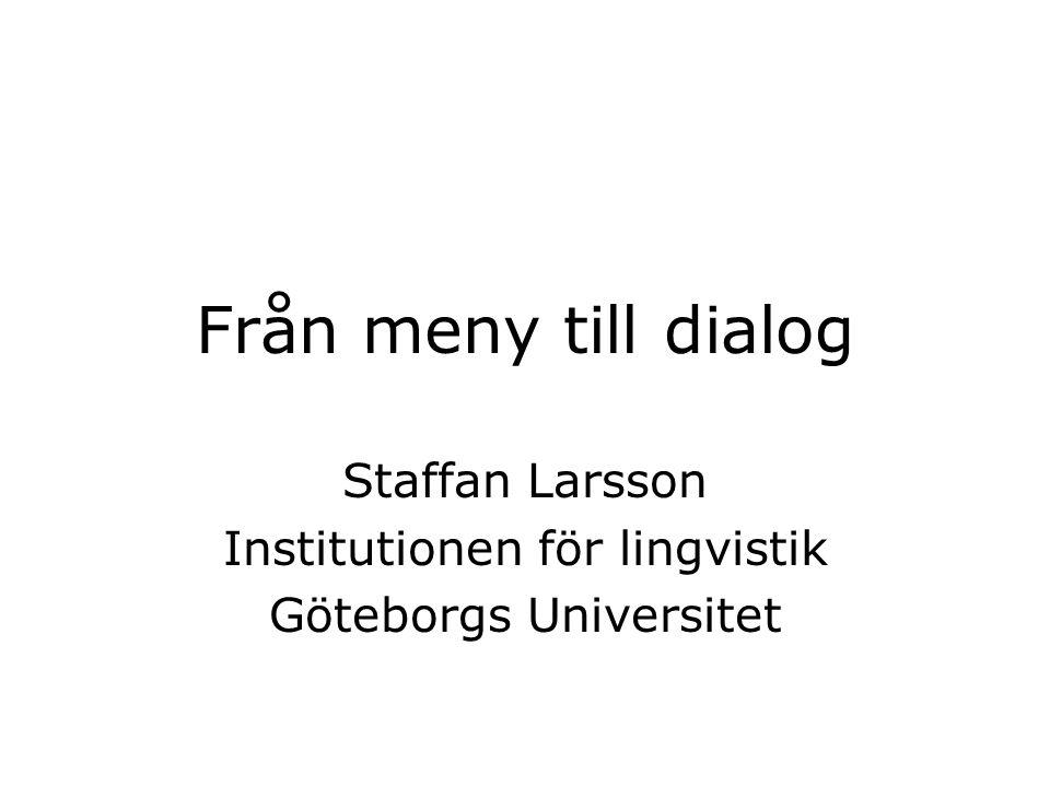 Från meny till dialog Staffan Larsson Institutionen för lingvistik Göteborgs Universitet