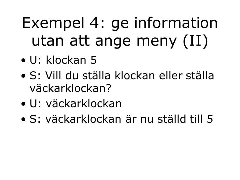 Exempel 4: ge information utan att ange meny (II) U: klockan 5 S: Vill du ställa klockan eller ställa väckarklockan.