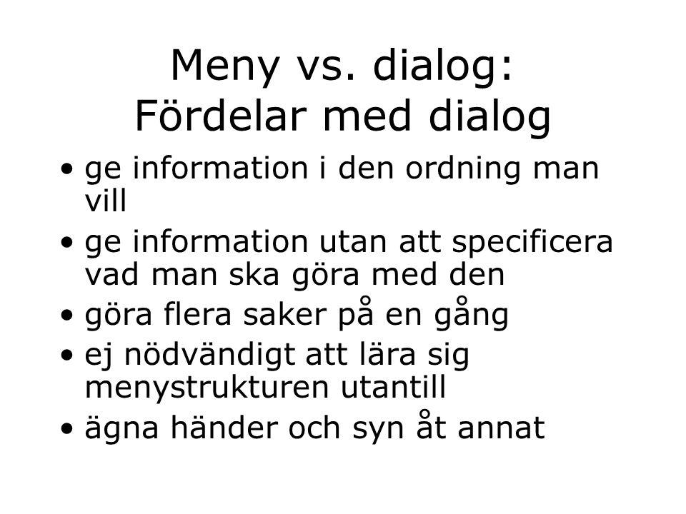 Meny vs. dialog: Fördelar med dialog ge information i den ordning man vill ge information utan att specificera vad man ska göra med den göra flera sak