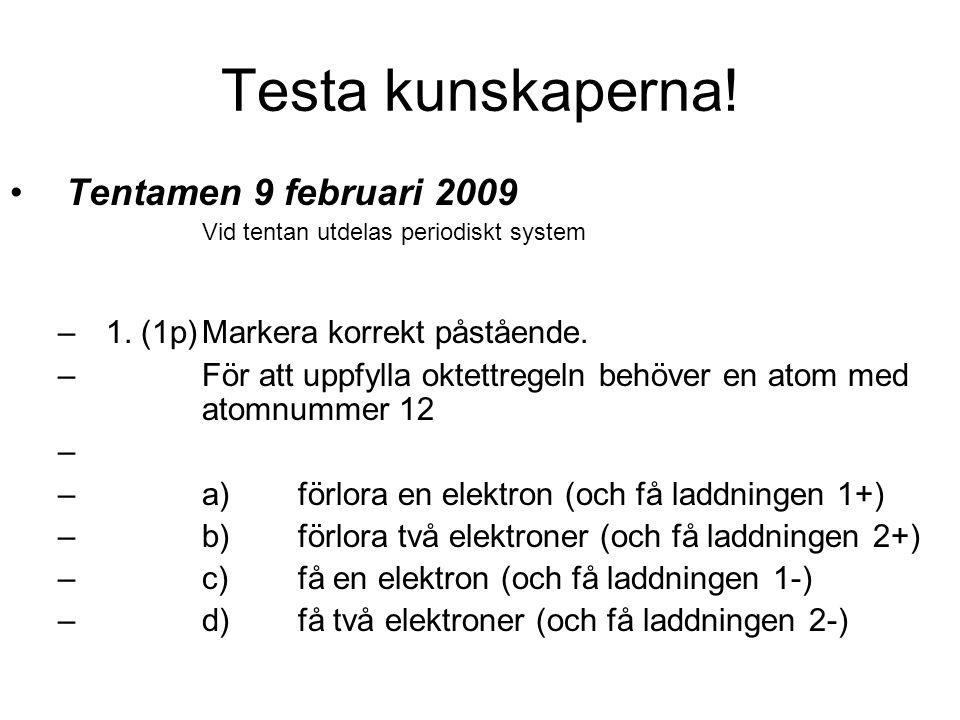 Testa kunskaperna.Tentamen 9 februari 2009 Vid tentan utdelas periodiskt system –1.