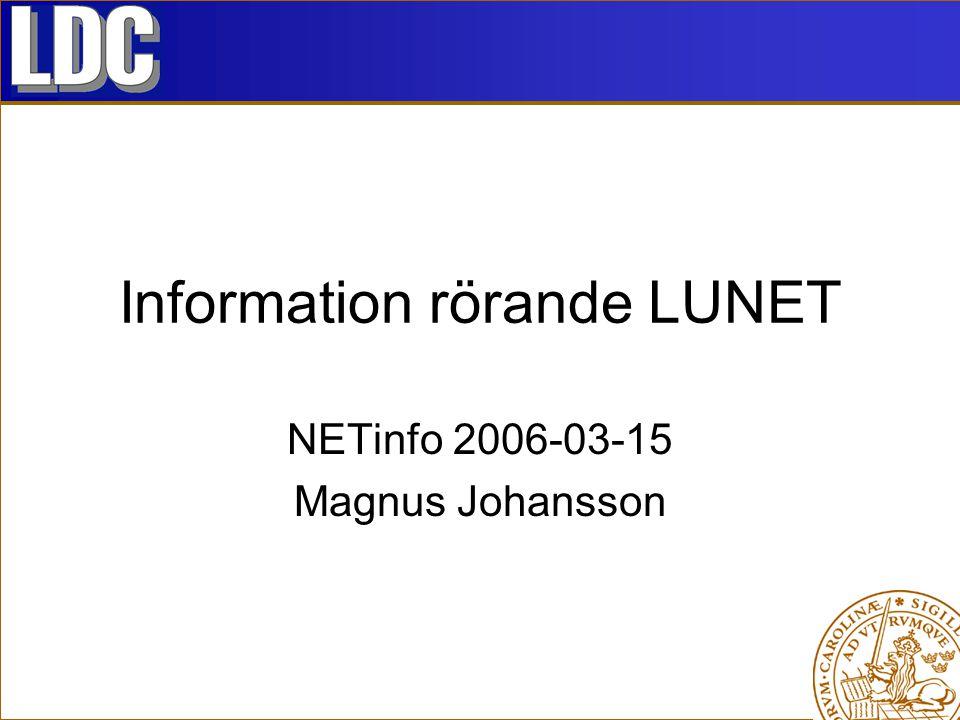 Information rörande LUNET NETinfo 2006-03-15 Magnus Johansson