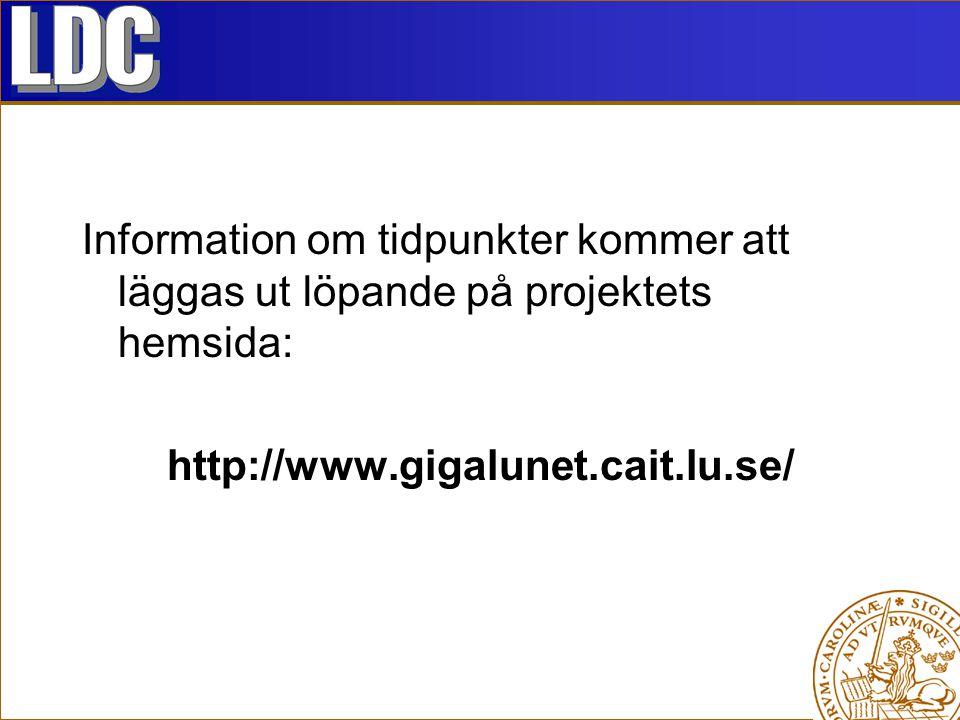 Information om tidpunkter kommer att läggas ut löpande på projektets hemsida: http://www.gigalunet.cait.lu.se/