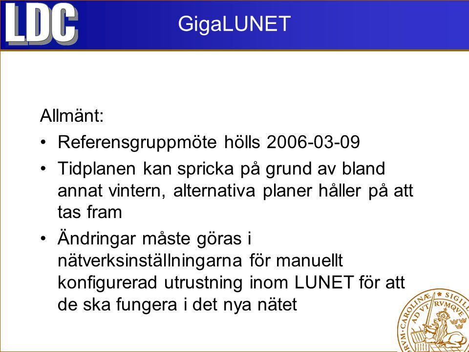 GigaLUNET Allmänt: Referensgruppmöte hölls 2006-03-09 Tidplanen kan spricka på grund av bland annat vintern, alternativa planer håller på att tas fram