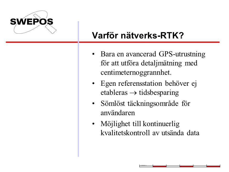 Varför nätverks-RTK? Bara en avancerad GPS-utrustning för att utföra detaljmätning med centimeternoggrannhet. Egen referensstation behöver ej etablera