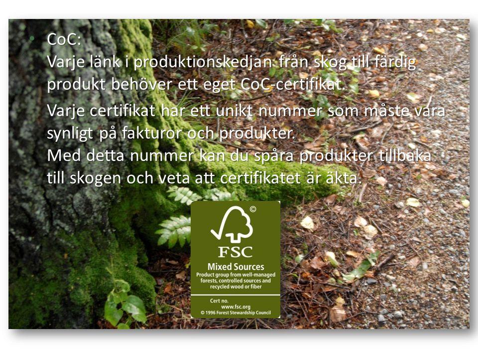 CoC: Varje länk i produktionskedjan från skog till färdig produkt behöver ett eget CoC-certifikat. CoC: Varje länk i produktionskedjan från skog till