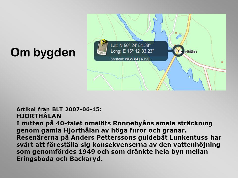 Artikel från BLT 2007-06-15: HJORTHÅLAN I mitten på 40-talet omslöts Ronnebyåns smala sträckning genom gamla Hjorthålan av höga furor och granar.