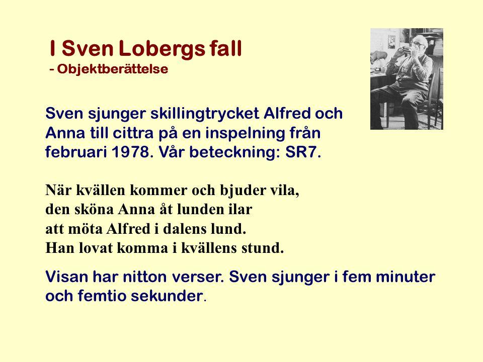 I Sven Lobergs fall - Objektberättelse Sven sjunger skillingtrycket Alfred och Anna till cittra på en inspelning från februari 1978.