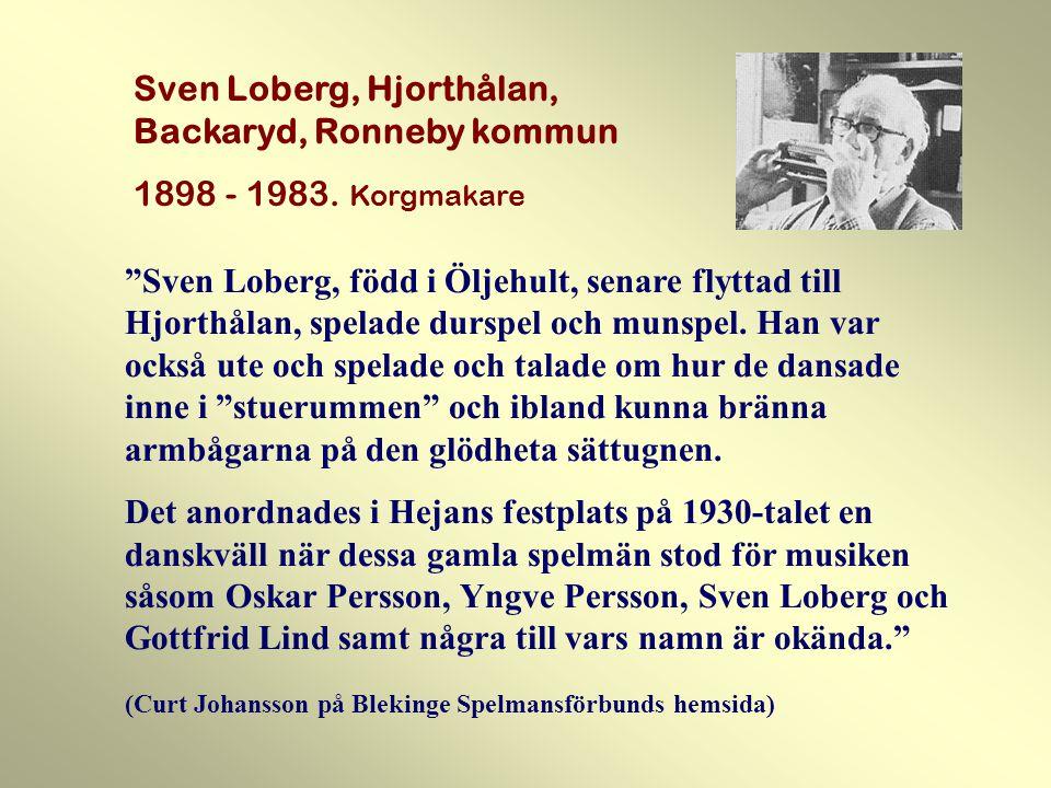 Sven Loberg, Hjorthålan, Backaryd, Ronneby kommun 1898 - 1983.