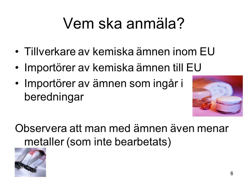 7 När ska man anmäla.Alla sk phase in = existerande ämnen med EUnummer ska förregistreras.