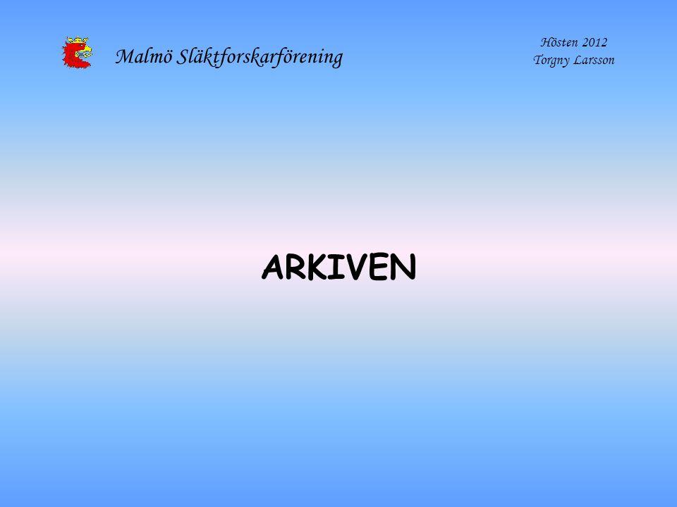 Malmö Släktforskarförening Hösten 2012 Torgny Larsson ARKIVEN