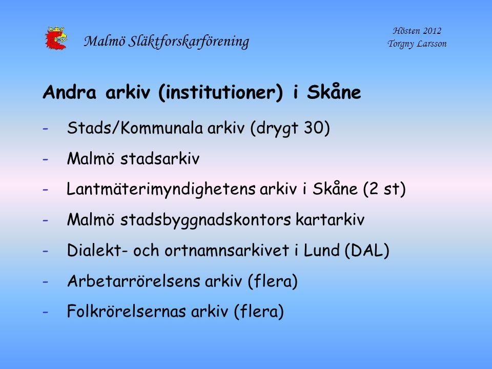 Malmö Släktforskarförening Hösten 2012 Torgny Larsson Andra arkiv (institutioner) i Skåne -Stads/Kommunala arkiv (drygt 30) -Malmö stadsarkiv -Lantmät