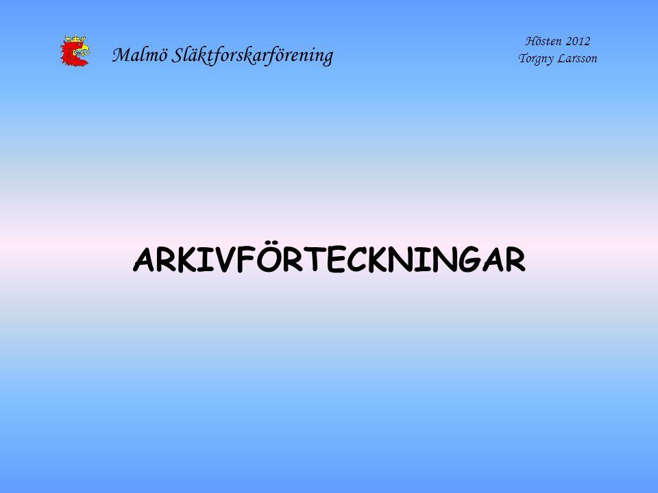 Malmö Släktforskarförening Hösten 2012 Torgny Larsson ARKIVFÖRTECKNINGAR