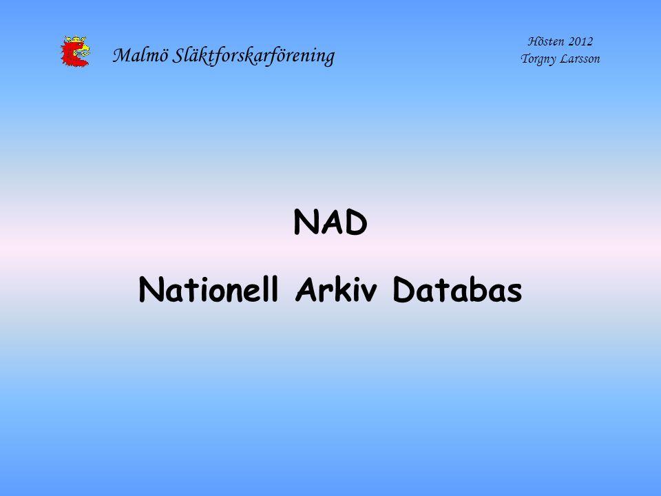 Malmö Släktforskarförening Hösten 2012 Torgny Larsson NAD Nationell Arkiv Databas