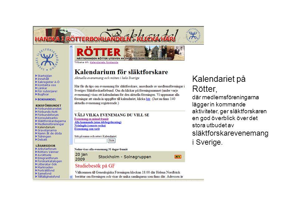 Kalendariet på Rötter, där medlemsföreningarna lägger in kommande aktiviteter, ger släktforskaren en god överblick över det stora utbudet av släktforskarevenemang i Sverige.