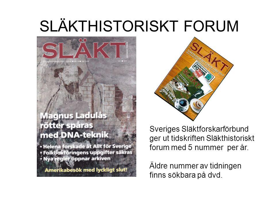 SLÄKTHISTORISKT FORUM Sveriges Släktforskarförbund ger ut tidskriften Släkthistoriskt forum med 5 nummer per år.