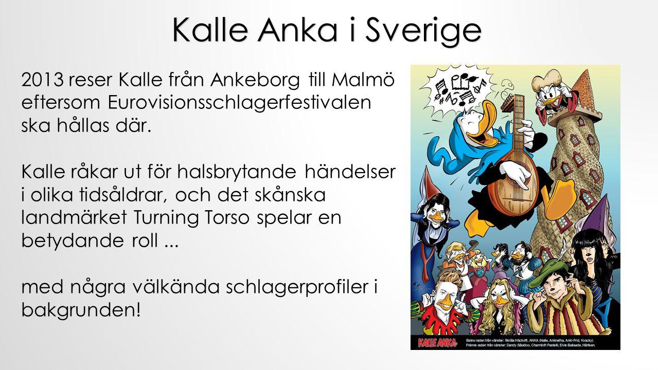 2013 reser Kalle från Ankeborg till Malmö eftersom Eurovisionsschlagerfestivalen ska hållas där. Kalle råkar ut för halsbrytande händelser i olika tid