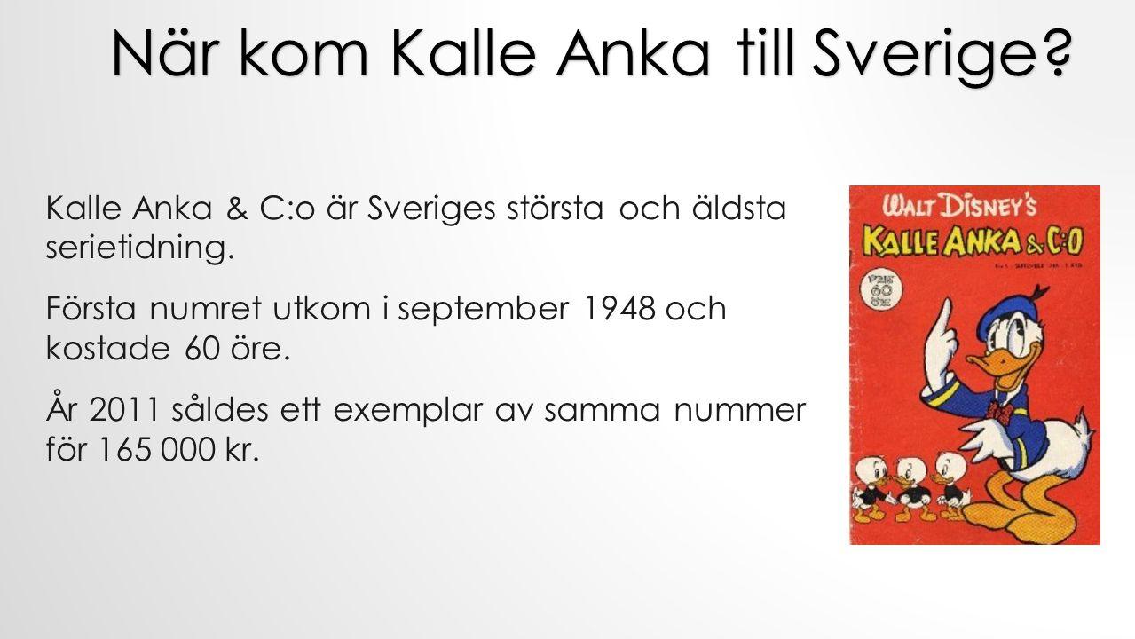 Kalle Anka & C:o är Sveriges största och äldsta serietidning. Första numret utkom i september 1948 och kostade 60 öre. År 2011 såldes ett exemplar av