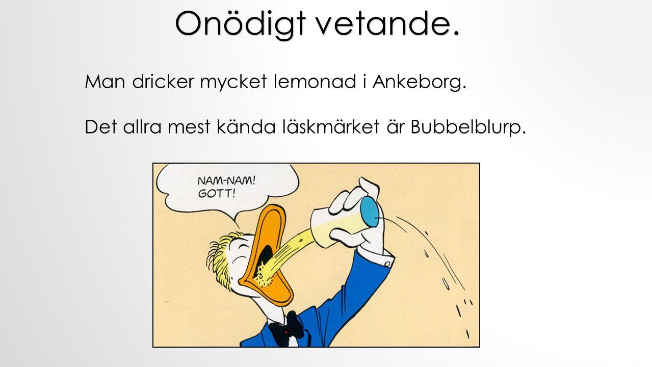 Man dricker mycket lemonad i Ankeborg. Det allra mest kända läskmärket är Bubbelblurp. Onödigt vetande.