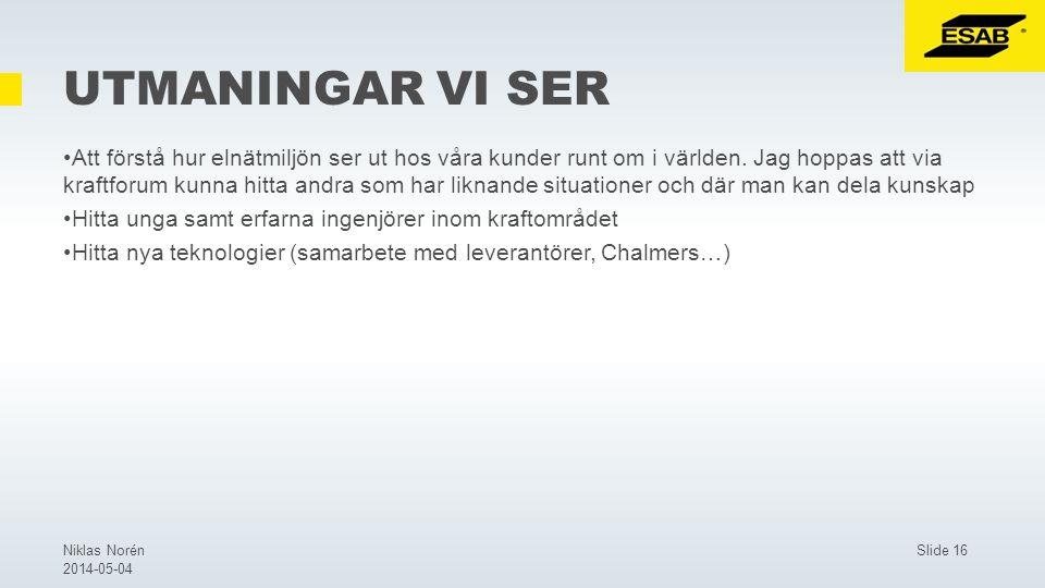 Slide 16Niklas Norén 2014-05-04 UTMANINGAR VI SER Att förstå hur elnätmiljön ser ut hos våra kunder runt om i världen.
