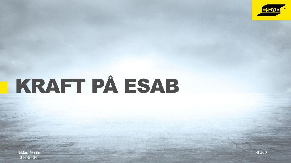 Slide 2 KRAFT PÅ ESAB Niklas Norén 2014-05-04