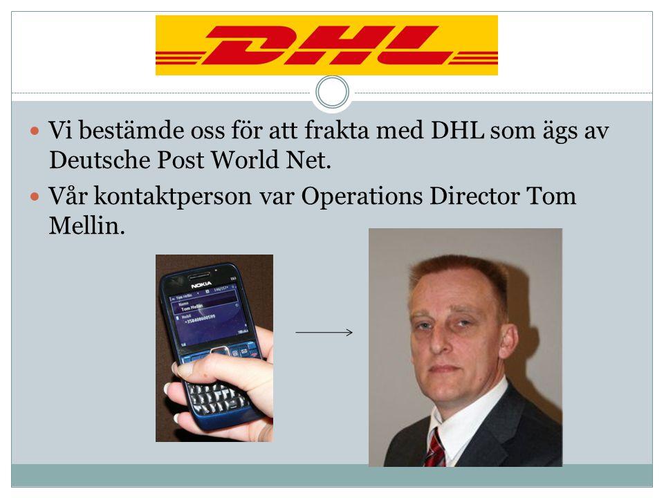 Vi bestämde oss för att frakta med DHL som ägs av Deutsche Post World Net. Vår kontaktperson var Operations Director Tom Mellin.