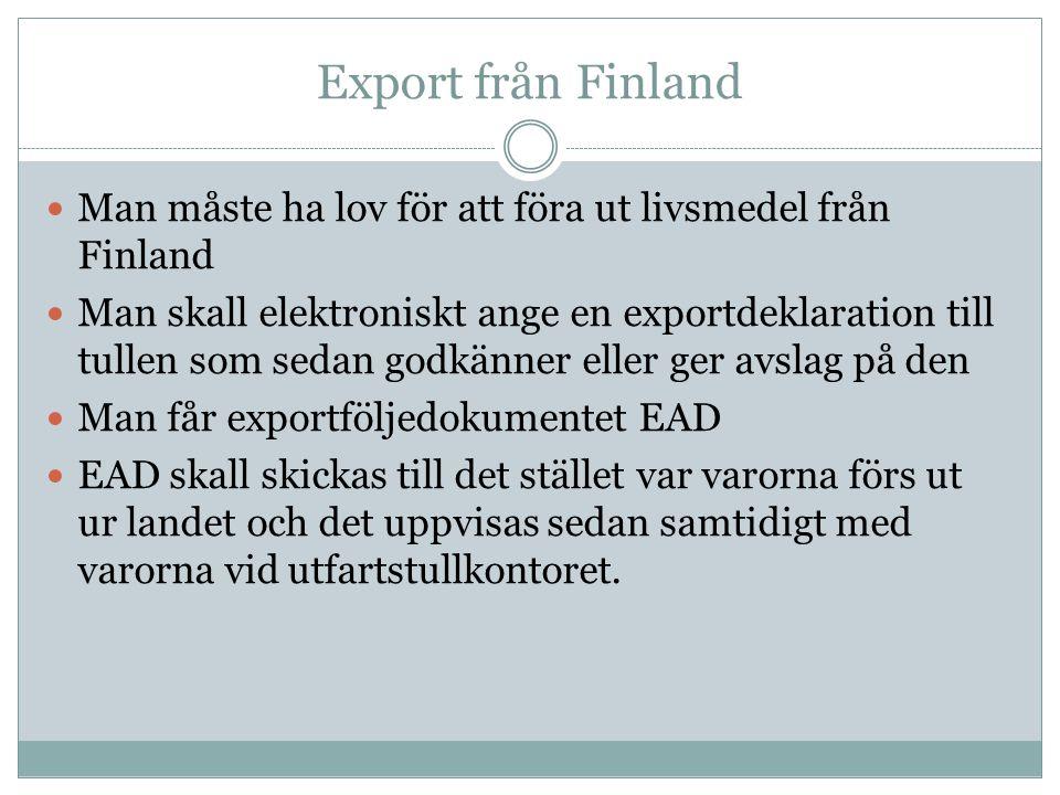 Export från Finland Man måste ha lov för att föra ut livsmedel från Finland Man skall elektroniskt ange en exportdeklaration till tullen som sedan god