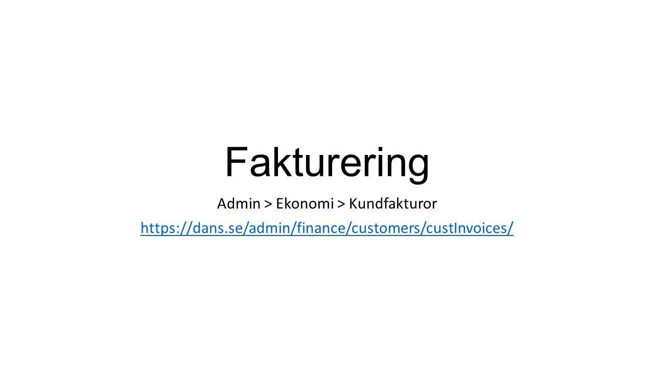 Fakturering Admin > Ekonomi > Kundfakturor https://dans.se/admin/finance/customers/custInvoices/