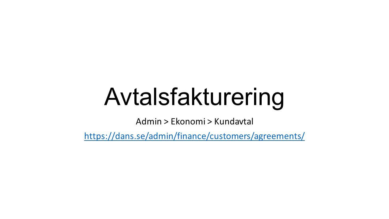 Avtalsfakturering Admin > Ekonomi > Kundavtal https://dans.se/admin/finance/customers/agreements/