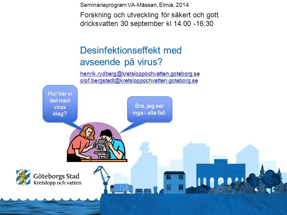 Seminarieprogram VA-Mässan, Elmia, 2014 Forskning och utveckling för säkert och gott dricksvatten 30 september kl 14.00 -16:30 Desinfektionseffekt med avseende på virus.