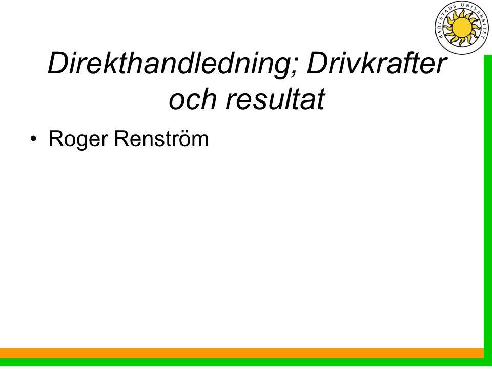 Direkthandledning; Drivkrafter och resultat Roger Renström