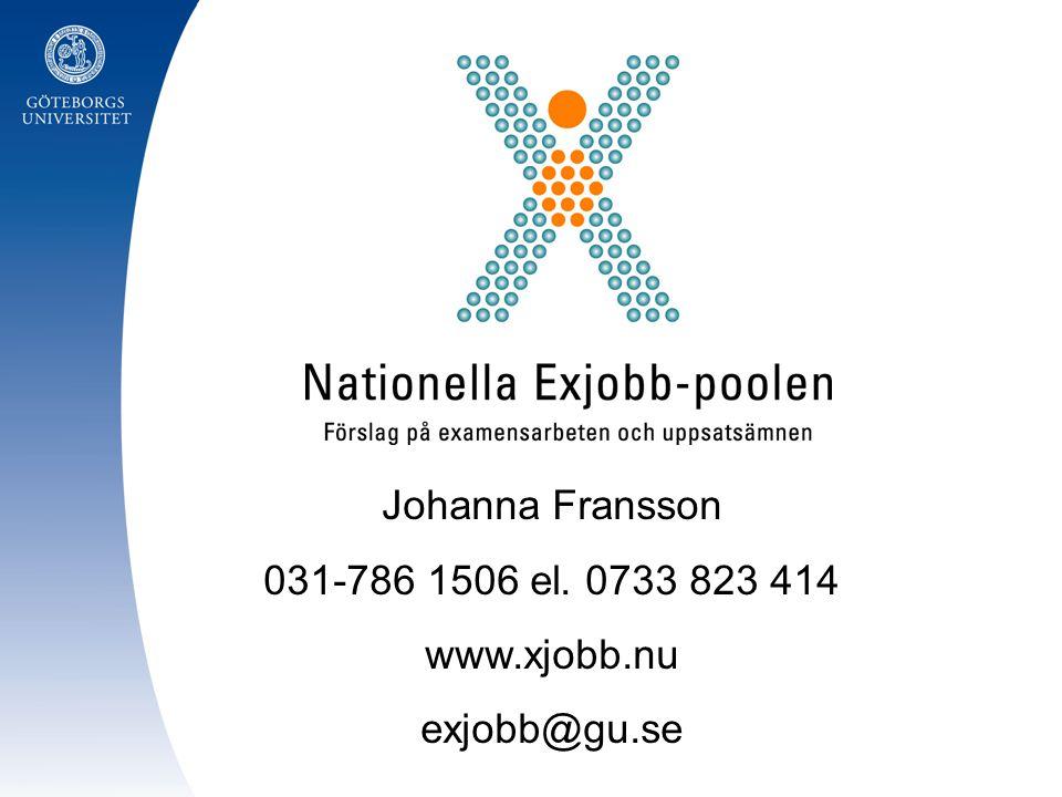Johanna Fransson 031-786 1506 el. 0733 823 414 www.xjobb.nu exjobb@gu.se