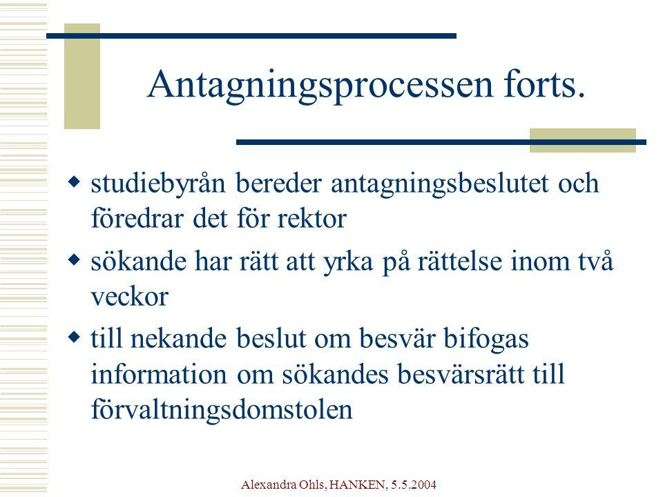Alexandra Ohls, HANKEN, 5.5.2004 Antagningsprocessen forts.