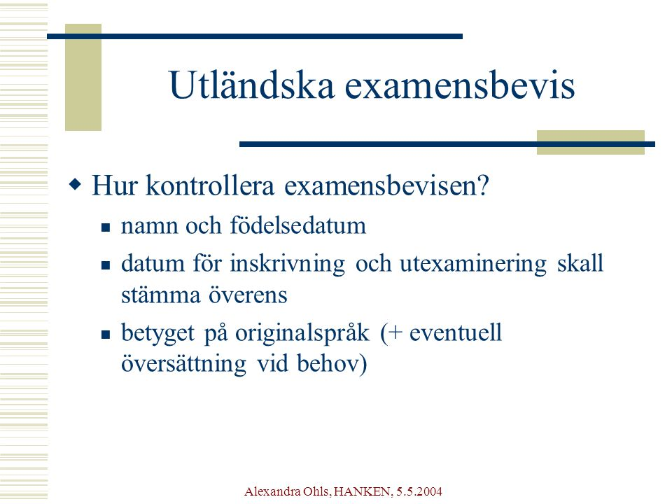 Alexandra Ohls, HANKEN, 5.5.2004 Utländska examensbevis  Hur kontrollera examensbevisen.