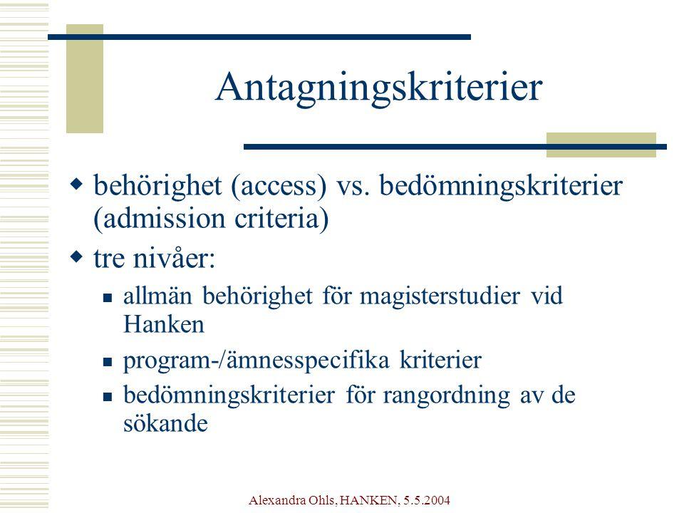 Alexandra Ohls, HANKEN, 5.5.2004 Antagningskriterier  behörighet (access) vs.