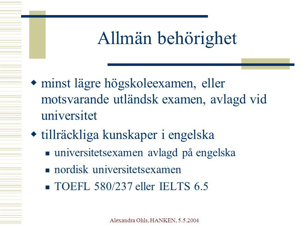 Alexandra Ohls, HANKEN, 5.5.2004 Allmän behörighet  minst lägre högskoleexamen, eller motsvarande utländsk examen, avlagd vid universitet  tillräckliga kunskaper i engelska universitetsexamen avlagd på engelska nordisk universitetsexamen TOEFL 580/237 eller IELTS 6.5