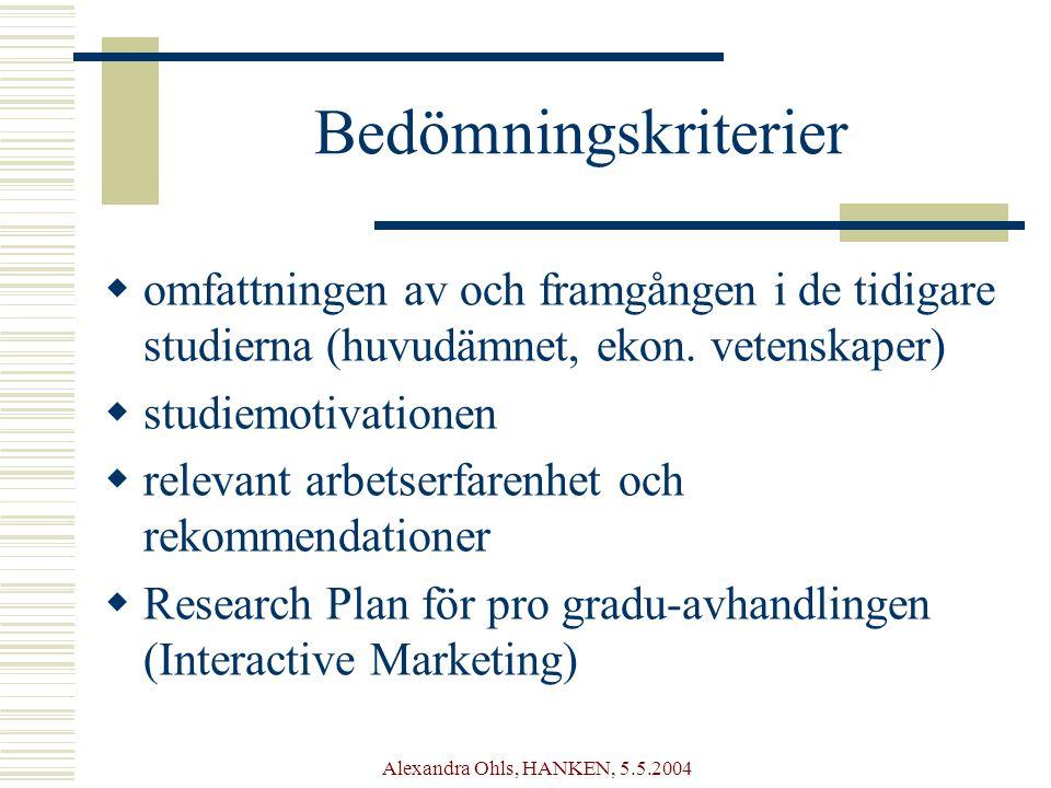 Alexandra Ohls, HANKEN, 5.5.2004 Bedömningskriterier  omfattningen av och framgången i de tidigare studierna (huvudämnet, ekon.